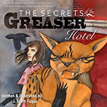 The Secrets of the Greaser Hotel (       UNABRIDGED) by Jonathon Scott Fuqua Narrated by Greg Hernandez