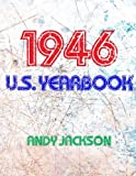 The 1946 U.S. Yearbook: Interesting facts from 1946 including News, Sport, Music, Films, Famous Births, Cost Of Living - Excellent birthday gift or present!