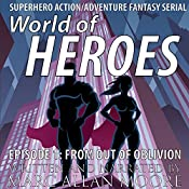 From Out of Oblivion: World of Heroes, Book 1 - Superhero Action/Adventure Fantasy Serial   Marc Allan Moore