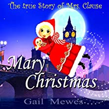 Mary Christmas: The True Story of Mrs. Claus Audiobook by Gail Elaine Mewes Narrated by Gail Mewes