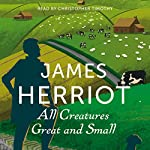 All Creatures Great and Small: The Classic Memoirs of a Yorkshire Country Vet | James Herriot