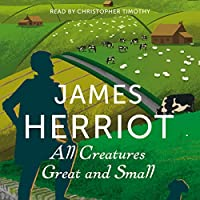 All Creatures Great and Small: The Classic Memoirs of a Yorkshire Country Vet Hörbuch von James Herriot Gesprochen von: Christopher Timothy