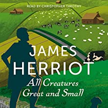All Creatures Great and Small: The Classic Memoirs of a Yorkshire Country Vet Audiobook by James Herriot Narrated by Christopher Timothy
