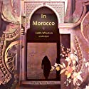 In Morocco Audiobook by Edith Wharton Narrated by Anna Fields
