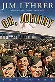 Oh, Johnny: A Novel (1400067626) by Lehrer, Jim
