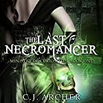 The Last Necromancer: The Ministry of Curiosities, Book 1 | C J Archer