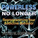 Powerless No Longer: Reprogramming Your Addictive Behavior (       UNABRIDGED) by Peter W. Soderman Narrated by David Smalley
