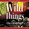 Wild Things (       UNABRIDGED) by Clay Carmichael Narrated by Elizabeth Morton