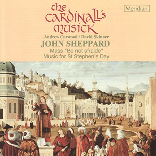 """Mass """"Be Not Afraide"""" - Music for St Stephen's Day by John Sheppard"""