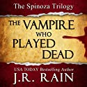 The Vampire Who Played Dead: Spinoza Trilogy #2 (       UNABRIDGED) by J.R. Rain Narrated by Justin Fraction