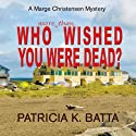 Who More Than Wished You Were Dead?: A Marge Christensen Mystery, Book 3 (       UNABRIDGED) by Patricia K. Batta Narrated by Darla Middlebrook