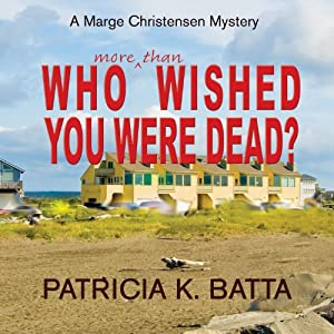 Who More Than Wished You Were Dead?: A Marge Christensen Mystery, Book 3 | [Patricia K. Batta]
