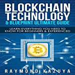 Blockchain Blueprint & Technology Ultimate Guide: Learn Everything You Need To | Raymond Kazuya