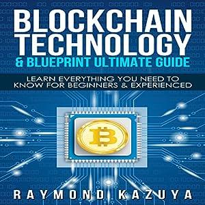 Blockchain Blueprint & Technology Ultimate Guide: Learn Everything You Need To Hörbuch von Raymond Kazuya Gesprochen von: Lukas Arnold