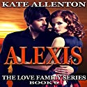 Alexis: The Love Family Series, Book 6 Audiobook by Kate Allenton Narrated by Robin J. Sitten