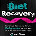 Diet Recovery: Restoring Hormonal Health, Metabolism, Mood, and Your Relationship with Food Audiobook by Matt Stone Narrated by Matt Stone