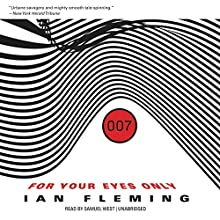 For Your Eyes Only, and Other Stories: James Bond, Book 8 (       UNABRIDGED) by Ian Fleming Narrated by Samuel West
