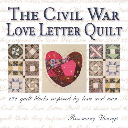 The Civil War Love Letter Quilt: 121 Quilt Blocks Inspired by Love and War by Youngs, Rosemary (2007)
