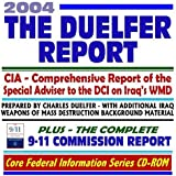 2004 The Duelfer Report, CIA Comprehensive Report of the Special Adviser to the Director of Central Intelligence on Iraqs WMD Weapons of Mass Destruction--Prepared by Charles Duelfer with Additional Iraq WMD Background Material, plus the Complete 9-11 Commission Report