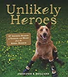 Unlikely Heroes: 37 Inspiring Stories Of Courage And Heart From The Animal Kingdom (Turtleback School & Library Binding Edition)