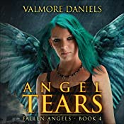Angel Tears: Fallen Angels, Book 4 | Valmore Daniels