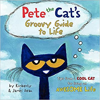 Pete the Cat's Groovy Guide to Life written by James Dean