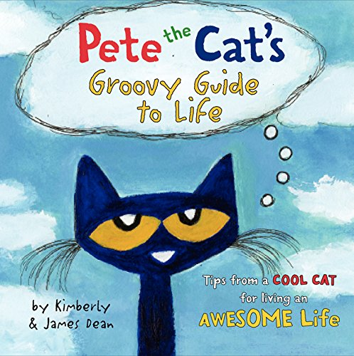 Pete the Cat's Groovy Guide to Life, Dean, James; Dean, Kimberly