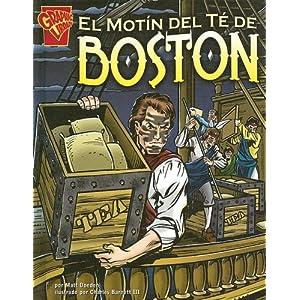 El Motin del te de Boston (Historia Grafica/Graphic History (Graphic Novels) (Spanish)) (Spanish Edition)