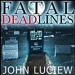 Fatal Dead Lines   John Luciew