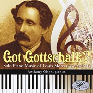 Got Gottschalk? Solo Piano Music of Louis Moreau G