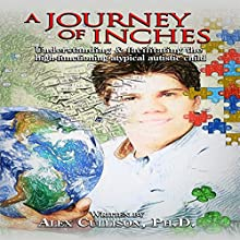 A Journey of Inches: Understanding and Facilitating the High-Functioning Atypically Autistic Child Audiobook by Alex Cullison Narrated by Michael Stadler