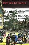 Le Noble d�sir de courir le monde : Voyages en Asie au XVIIe si�cle par Van der Cruysse