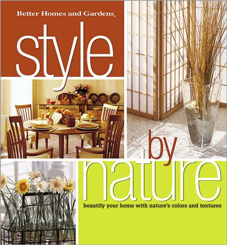 Style by Nature: Beautify Your Home with Nature's Colors and Textures (Better Homes and Gardens(r)), Better Homes and Gardens Books