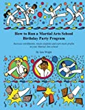 img - for How to Run a Martial Arts School Birthday Party Program: Increase enrollments, retain students and earn more profits in your Martial Arts school. book / textbook / text book