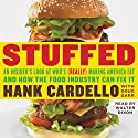 Stuffed: An Insider's Look at Who's (Really) Making America Fat and How the Food Industry Can Fix It (       UNABRIDGED) by Hank Cardello, Doug Garr Narrated by Walter Dixon