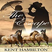 The Escape: The Martin Ranch Saga, Book 3 | Kent HamiIlton