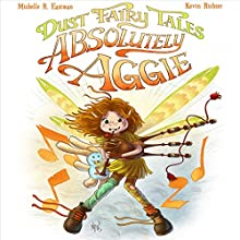 Dust Fairy Tales: Absolutely Aggie Audiobook by Michelle R. Eastman Narrated by Randye Kaye