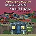 Mary Ann in Autumn: A Tales of the City Novel Audiobook by Armistead Maupin Narrated by Armistead Maupin