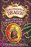 Cressida Cowell How To Train Your Dragon: How to Seize a Dragon's Jewel