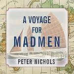 A Voyage for Madmen | Peter Nichols