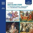 Our Island Story (Complete) Hörbuch von H. E. Marshall Gesprochen von: Daniel Philpott, Anna Bentinck