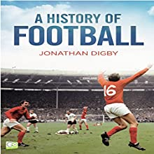 A History of Football Audiobook by Jonathan Digby,  Go Entertain Narrated by Tim Dalgleish