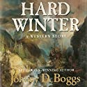 Hard Winter: A Western Story (       UNABRIDGED) by Johnny D. Boggs Narrated by William Roberts