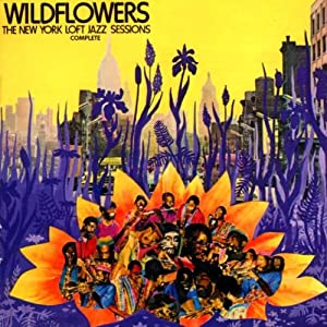 Wildflowers: New York Loft Jazz Sessions Complete