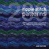 Jan Eaton 200 Ripple Stitch Patterns: Exciting patterns to Knit and Crochet for Afghans, Blankets and Throws: Textured Blocks to Knit and Crochet for Afghans, Blankets and Throws