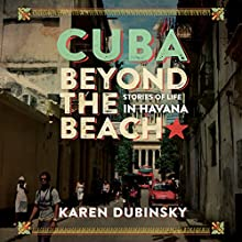 Cuba Beyond the Beach: Stories of Life in Havana Audiobook by Karen Dubinsky Narrated by Gina Clayton