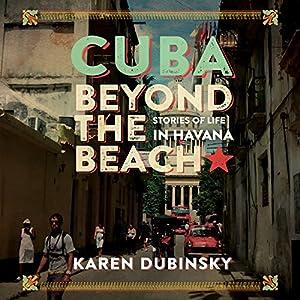 Cuba Beyond the Beach: Stories of Life in Havana Hörbuch von Karen Dubinsky Gesprochen von: Gina Clayton