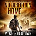 No Direction Home: Ordinary People Surviving Extraordinary Times, Book 1 Audiobook by Mike Sheridan Narrated by Kevin Pierce