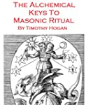 The Alchemical Keys To Masonic Ritual...