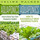 Aquaponics: How to Build Your Own Aquaponic System and Successfully Grow Aquaponic Plants Hörbuch von Celine Walker Gesprochen von: C.J. McAllister